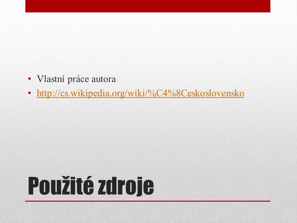 Použité zdroje Vlastní práce autora http://cs.wikipedia.org/wiki/%C4%8Ceskoslovensko