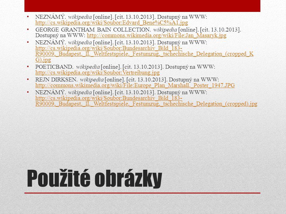 Použité obrázky NEZNÁMÝ. wikipedia [online]. [cit. 13.10.2013]. Dostupný na WWW: http://cs.wikipedia.org/wiki/Soubor:Edvard_Bene%C5%A1.jpg http://cs.w