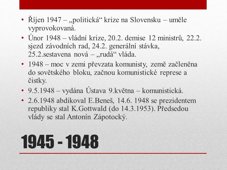 """1945 - 1948 Říjen 1947 – """"politická"""" krize na Slovensku – uměle vyprovokovaná. Únor 1948 – vládní krize, 20.2. demise 12 ministrů, 22.2. sjezd závodní"""