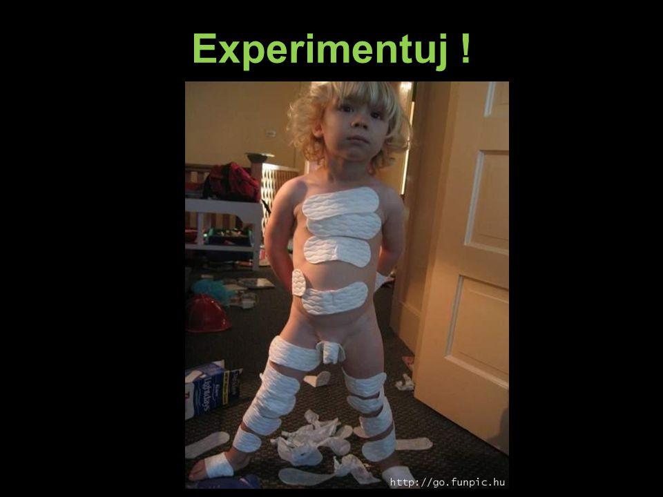 Experimentuj !