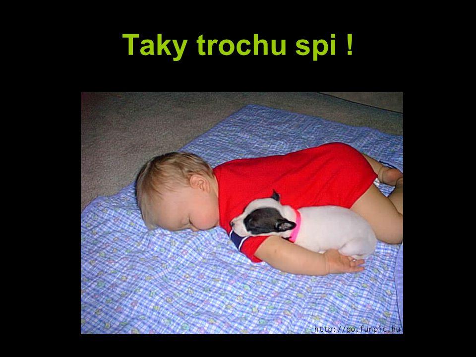 Taky trochu spi !