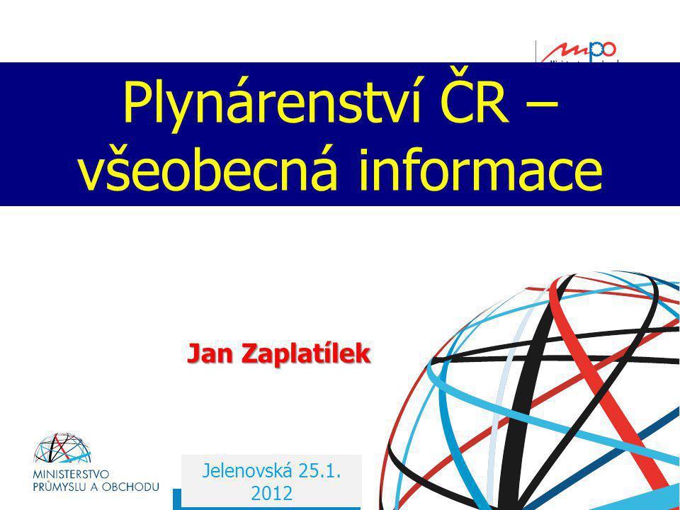  2004  Ministerstvo průmyslu a obchodu Plynárenství ČR – všeobecná informace Jelenovská 25.1. 2012 Jan Zaplatílek