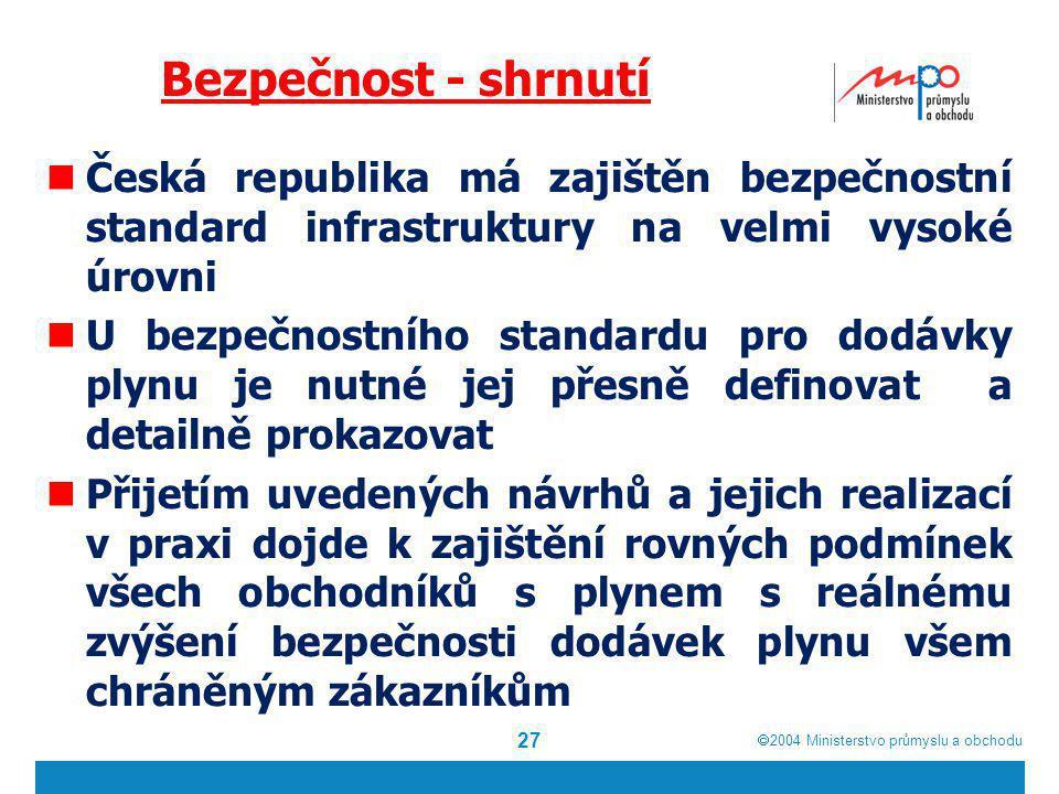  2004  Ministerstvo průmyslu a obchodu Bezpečnost - shrnutí Česká republika má zajištěn bezpečnostní standard infrastruktury na velmi vysoké úrovni