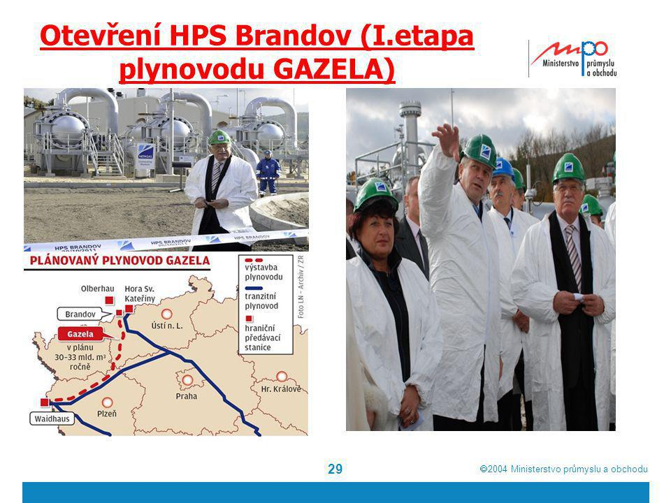 2004  Ministerstvo průmyslu a obchodu Otevření HPS Brandov (I.etapa plynovodu GAZELA) 29