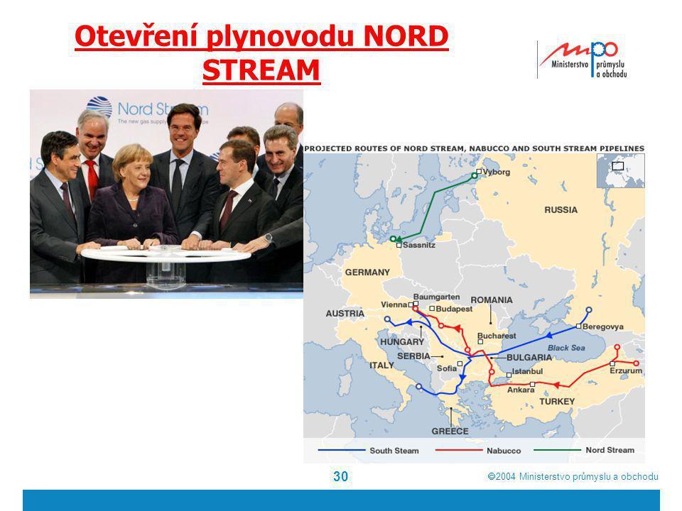 2004  Ministerstvo průmyslu a obchodu Otevření plynovodu NORD STREAM 30