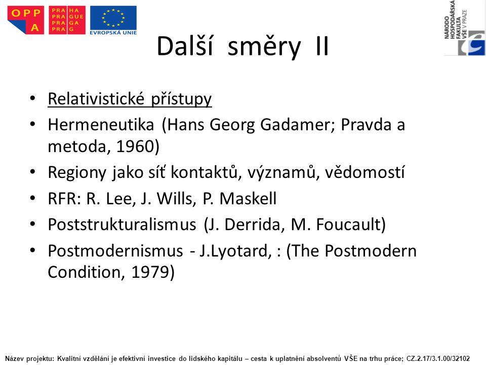 Další směry II Relativistické přístupy Hermeneutika (Hans Georg Gadamer; Pravda a metoda, 1960) Regiony jako síť kontaktů, významů, vědomostí RFR: R.