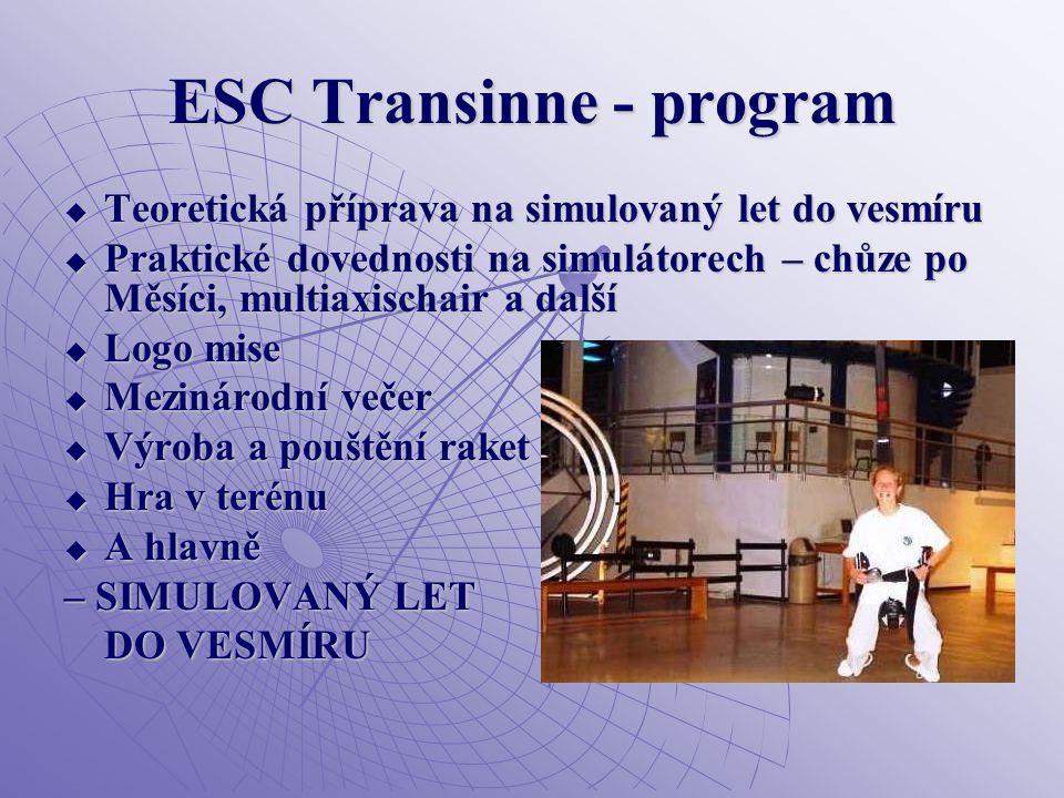 ESC Transinne - program  Teoretická příprava na simulovaný let do vesmíru  Praktické dovednosti na simulátorech – chůze po Měsíci, multiaxischair a