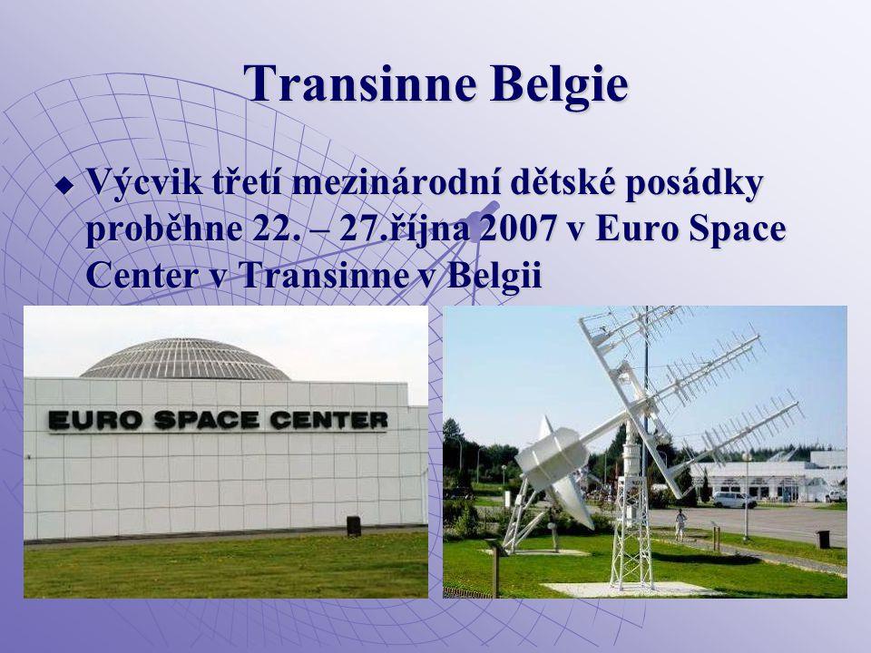 Transinne Belgie  Výcvik třetí mezinárodní dětské posádky proběhne 22. – 27.října 2007 v Euro Space Center v Transinne v Belgii