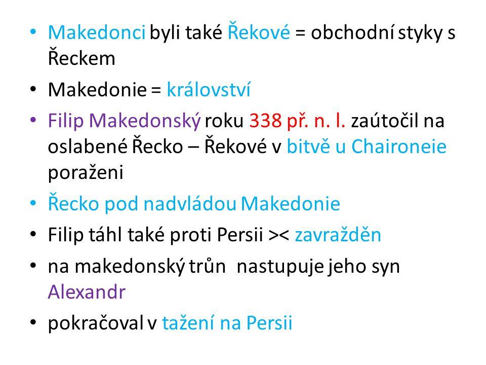 Makedonci byli také Řekové = obchodní styky s Řeckem Makedonie = království Filip Makedonský roku 338 př.