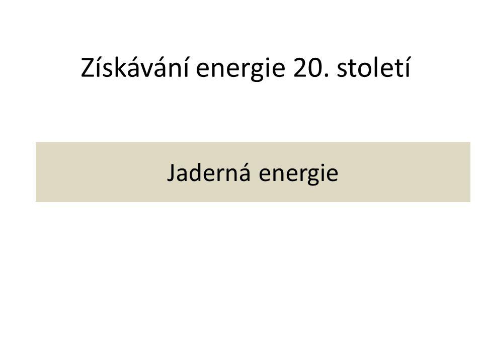 Získávání energie 20. století Jaderná energie