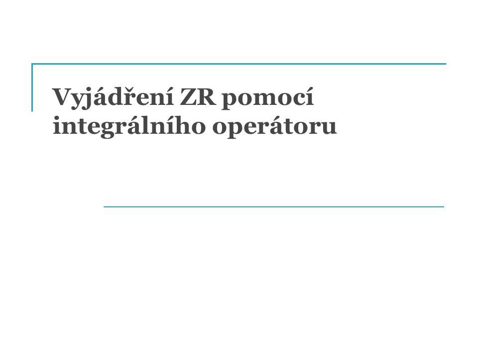 Vyjádření ZR pomocí integrálního operátoru