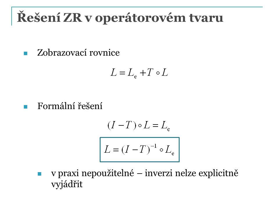 Řešení ZR v operátorovém tvaru Zobrazovací rovnice Formální řešení v praxi nepoužitelné – inverzi nelze explicitně vyjádřit