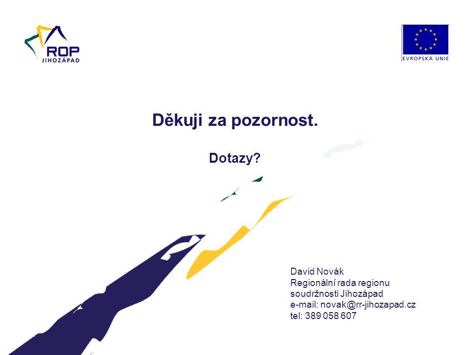 David Novák Regionální rada regionu soudržnosti Jihozápad e-mail: novak@rr-jihozapad.cz tel: 389 058 607 Děkuji za pozornost.