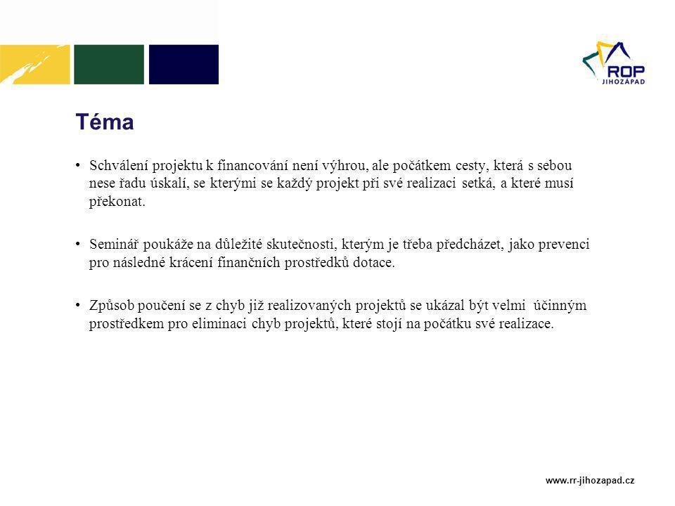 www.rr-jihozapad.cz Téma Schválení projektu k financování není výhrou, ale počátkem cesty, která s sebou nese řadu úskalí, se kterými se každý projekt při své realizaci setká, a které musí překonat.