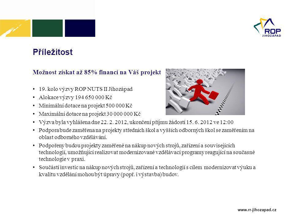 www.rr-jihozapad.cz Příležitost Možnost získat až 85% financí na Váš projekt 19.