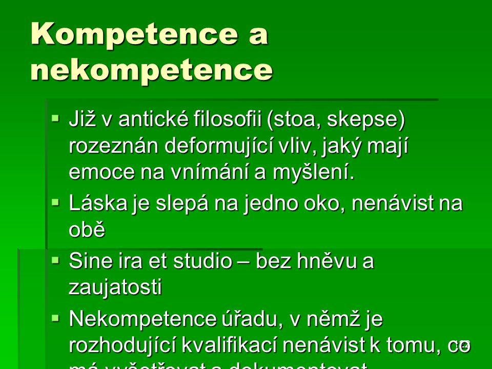 122 Kompetence a nekompetence  Již v antické filosofii (stoa, skepse) rozeznán deformující vliv, jaký mají emoce na vnímání a myšlení.  Láska je sle