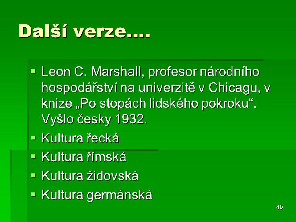 """40 Další verze….  Leon C. Marshall, profesor národního hospodářství na univerzitě v Chicagu, v knize """"Po stopách lidského pokroku"""". Vyšlo česky 1932."""