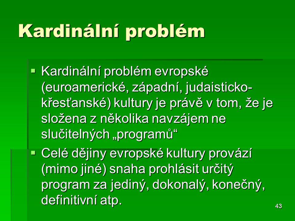 43 Kardinální problém  Kardinální problém evropské (euroamerické, západní, judaisticko- křesťanské) kultury je právě v tom, že je složena z několika