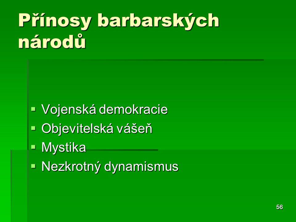 56 Přínosy barbarských národů  Vojenská demokracie  Objevitelská vášeň  Mystika  Nezkrotný dynamismus