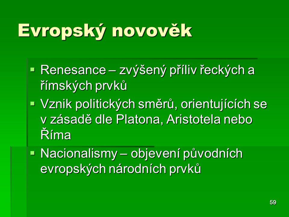 59 Evropský novověk  Renesance – zvýšený příliv řeckých a římských prvků  Vznik politických směrů, orientujících se v zásadě dle Platona, Aristotela