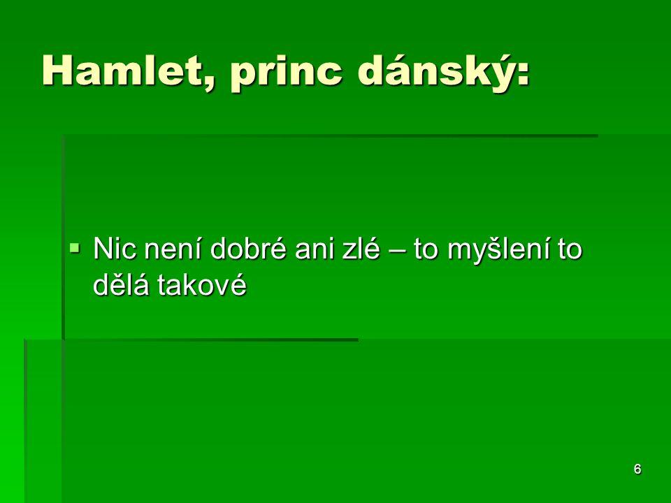 6 Hamlet, princ dánský:  Nic není dobré ani zlé – to myšlení to dělá takové