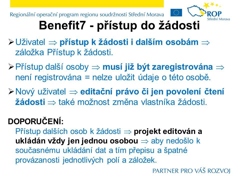 Benefit7 - přístup do žádosti  Uživatel  přístup k žádosti i dalším osobám  záložka Přístup k žádosti.  Přístup další osoby  musí již být zaregis
