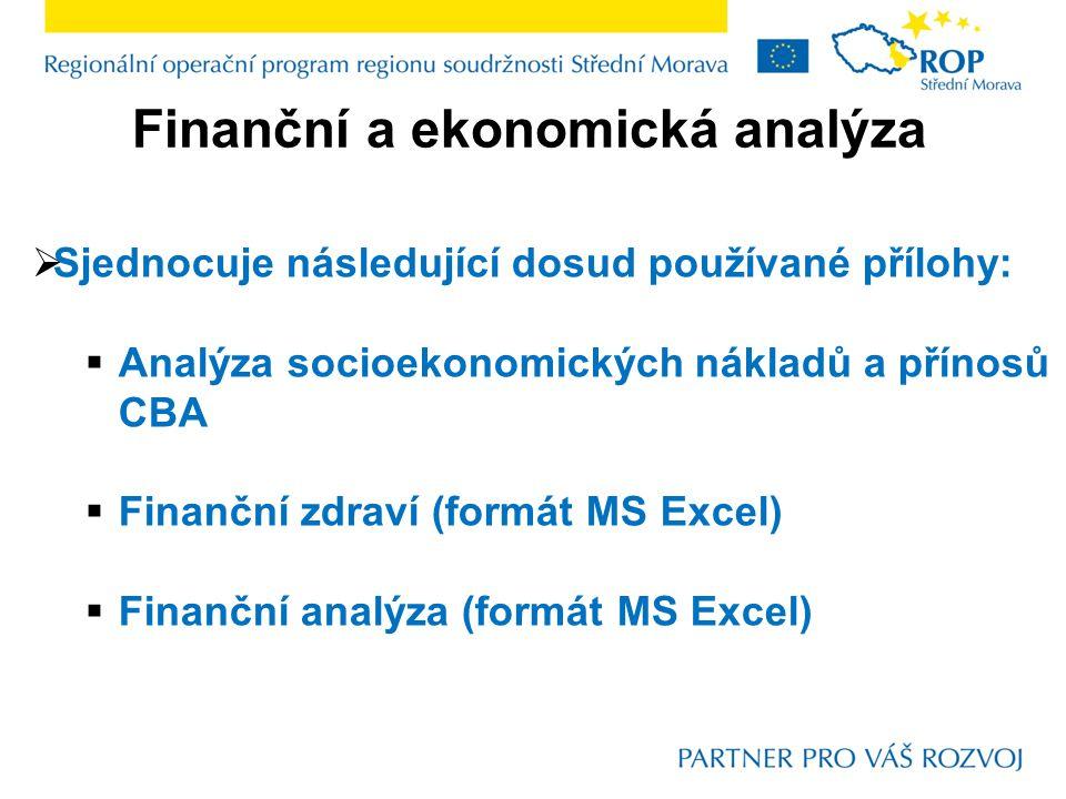 Finanční a ekonomická analýza  Sjednocuje následující dosud používané přílohy:  Analýza socioekonomických nákladů a přínosů CBA  Finanční zdraví (formát MS Excel)  Finanční analýza (formát MS Excel)