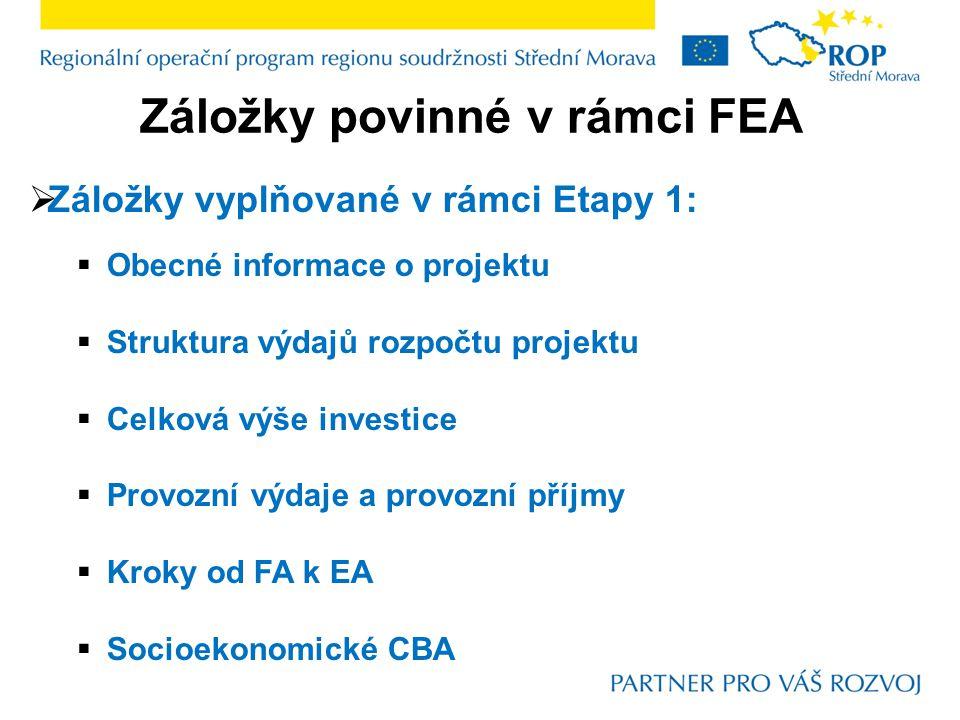 Záložky povinné v rámci FEA  Záložky vyplňované v rámci Etapy 1:  Obecné informace o projektu  Struktura výdajů rozpočtu projektu  Celková výše investice  Provozní výdaje a provozní příjmy  Kroky od FA k EA  Socioekonomické CBA