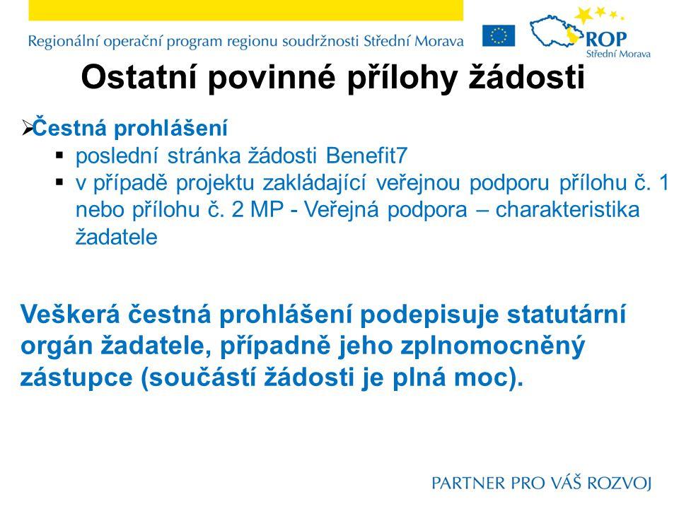 Ostatní povinné přílohy žádosti  Čestná prohlášení  poslední stránka žádosti Benefit7  v případě projektu zakládající veřejnou podporu přílohu č. 1