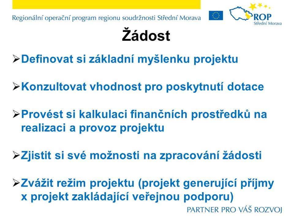 Žádost  Definovat si základní myšlenku projektu  Konzultovat vhodnost pro poskytnutí dotace  Provést si kalkulaci finančních prostředků na realizac