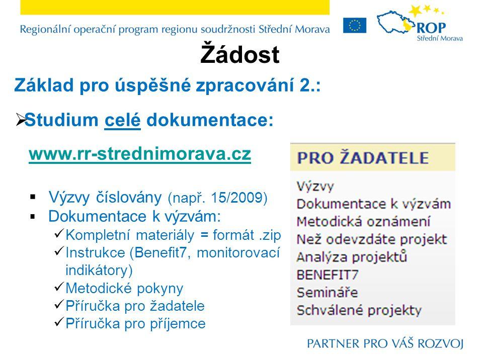 Žádost Základ pro úspěšné zpracování 2.:  Studium celé dokumentace: www.rr-strednimorava.cz  Výzvy číslovány (např. 15/2009)  Dokumentace k výzvám: