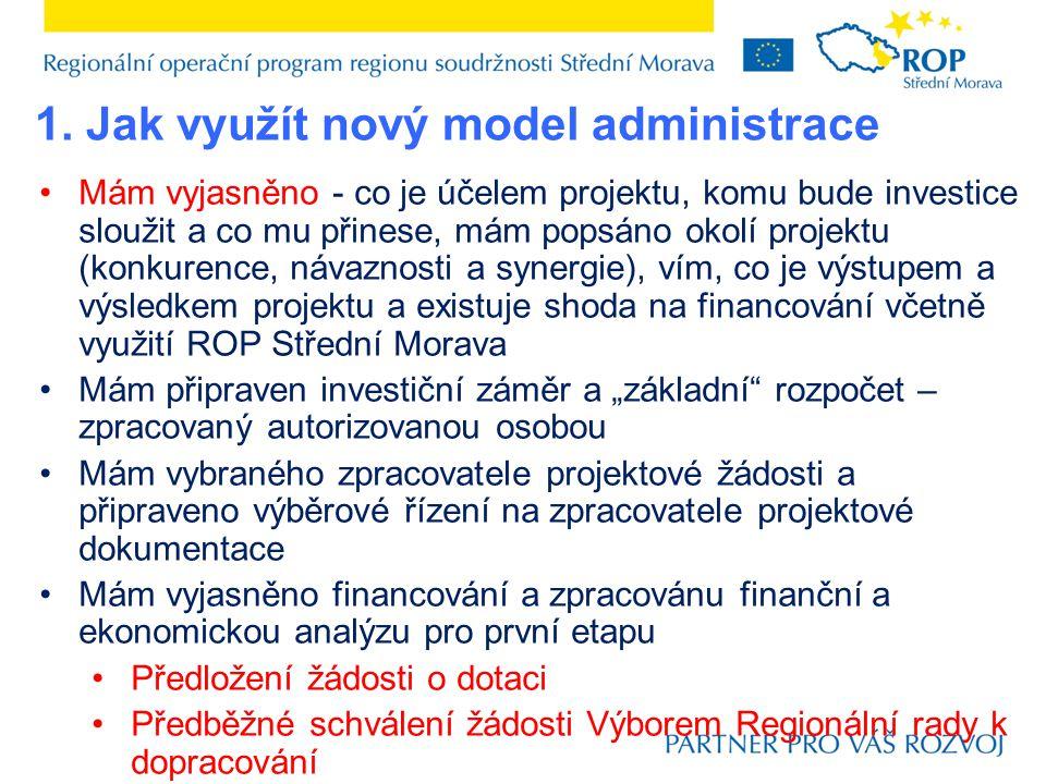 """Mám vyjasněno - co je účelem projektu, komu bude investice sloužit a co mu přinese, mám popsáno okolí projektu (konkurence, návaznosti a synergie), vím, co je výstupem a výsledkem projektu a existuje shoda na financování včetně využití ROP Střední Morava Mám připraven investiční záměr a """"základní rozpočet – zpracovaný autorizovanou osobou Mám vybraného zpracovatele projektové žádosti a připraveno výběrové řízení na zpracovatele projektové dokumentace Mám vyjasněno financování a zpracovánu finanční a ekonomickou analýzu pro první etapu Předložení žádosti o dotaci Předběžné schválení žádosti Výborem Regionální rady k dopracování 1."""