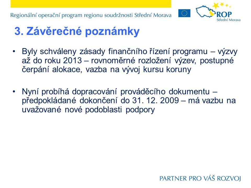 3. Závěrečné poznámky Byly schváleny zásady finančního řízení programu – výzvy až do roku 2013 – rovnoměrné rozložení výzev, postupné čerpání alokace,