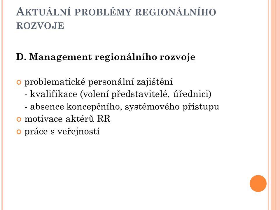 A KTUÁLNÍ PROBLÉMY REGIONÁLNÍHO ROZVOJE D. Management regionálního rozvoje problematické personální zajištění - kvalifikace (volení představitelé, úře