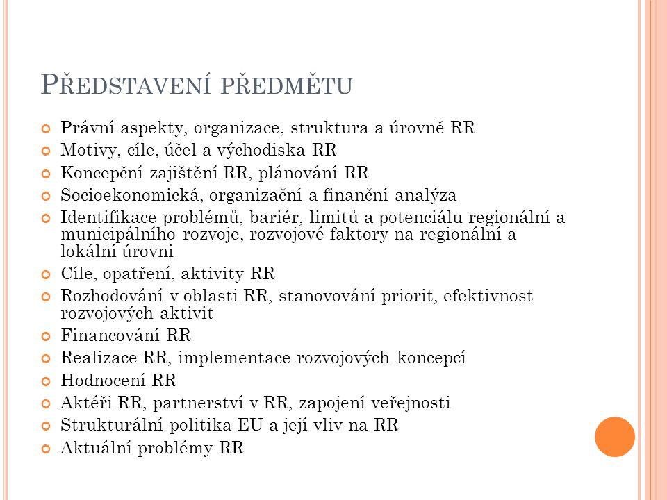P ŘEDSTAVENÍ PŘEDMĚTU Právní aspekty, organizace, struktura a úrovně RR Motivy, cíle, účel a východiska RR Koncepční zajištění RR, plánování RR Socioe
