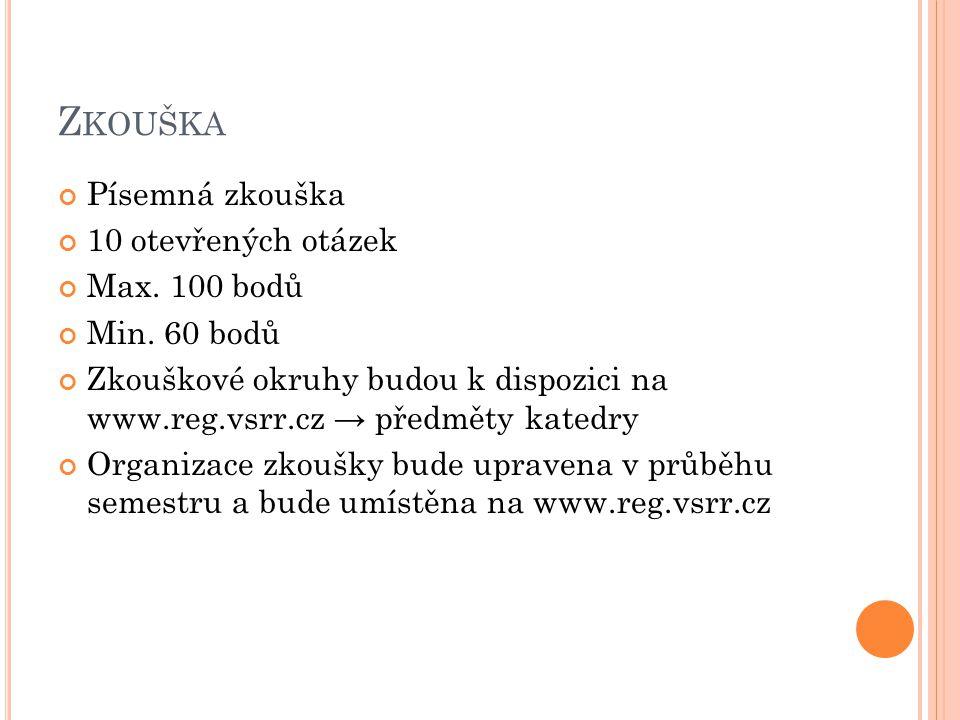 Z KOUŠKA Písemná zkouška 10 otevřených otázek Max. 100 bodů Min. 60 bodů Zkouškové okruhy budou k dispozici na www.reg.vsrr.cz → předměty katedry Orga