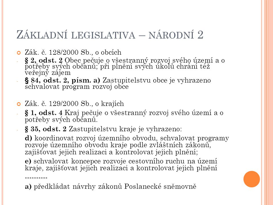 Z ÁKLADNÍ LEGISLATIVA – NÁRODNÍ 2 Zák. č. 128/2000 Sb., o obcích - § 2, odst. 2 Obec pečuje o všestranný rozvoj svého území a o potřeby svých občanů;