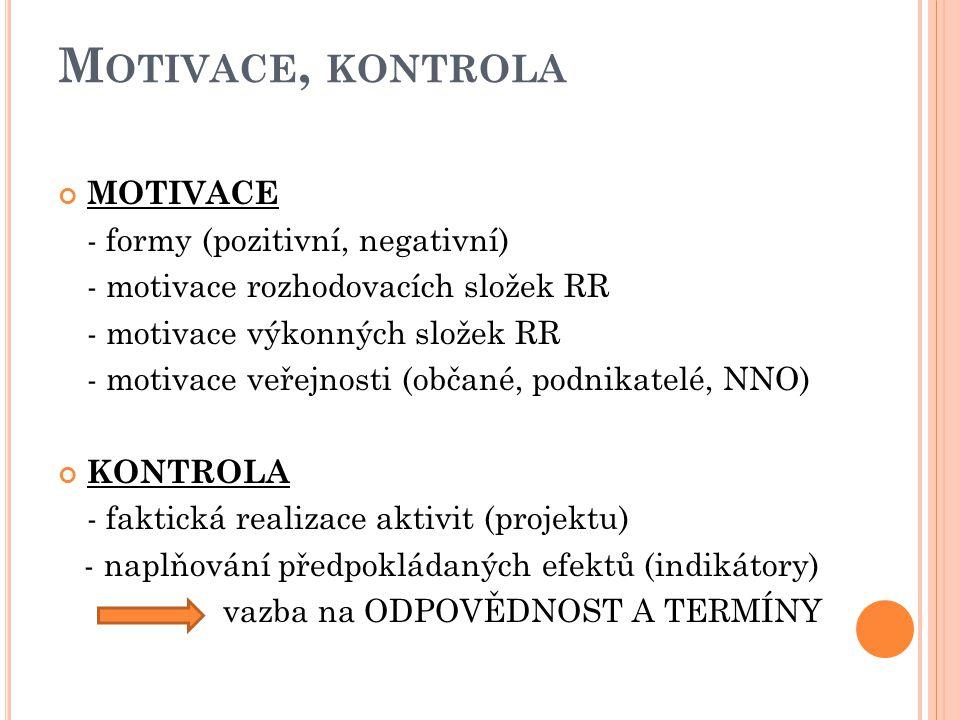 M OTIVACE, KONTROLA MOTIVACE - formy (pozitivní, negativní) - motivace rozhodovacích složek RR - motivace výkonných složek RR - motivace veřejnosti (o