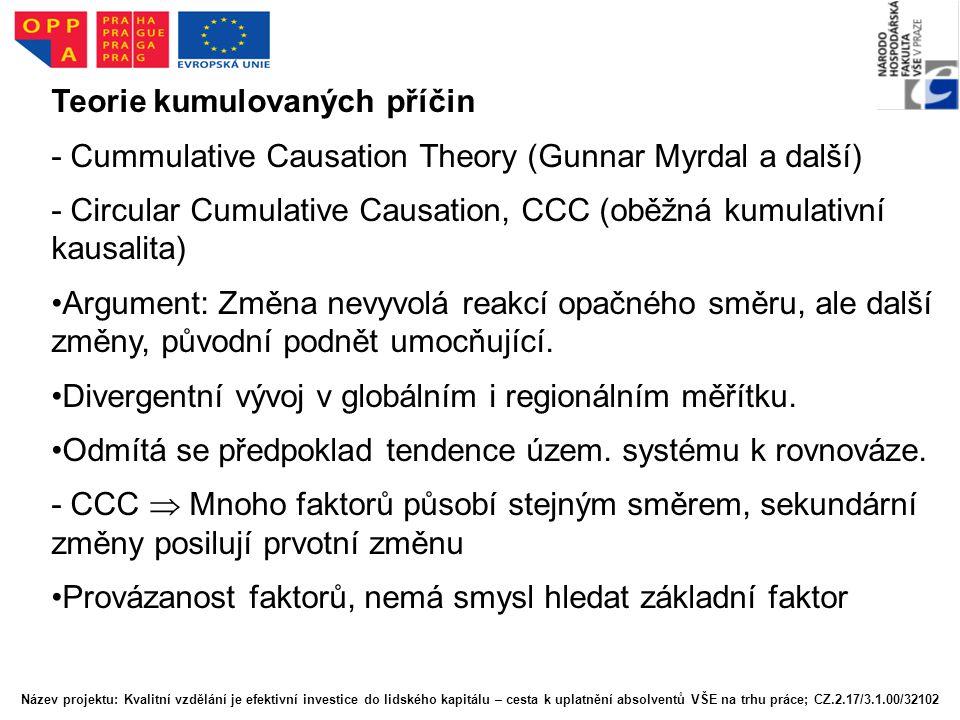 Teorie kumulovaných příčin - Cummulative Causation Theory (Gunnar Myrdal a další) - Circular Cumulative Causation, CCC (oběžná kumulativní kausalita)