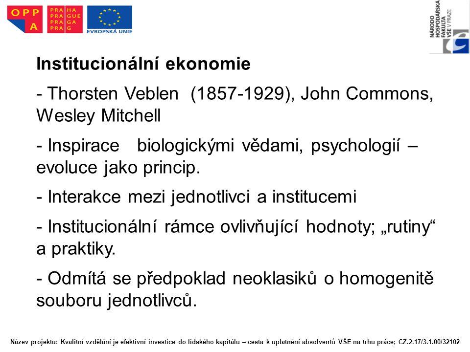 Institucionální ekonomie - Thorsten Veblen (1857-1929), John Commons, Wesley Mitchell - Inspirace biologickými vědami, psychologií – evoluce jako prin
