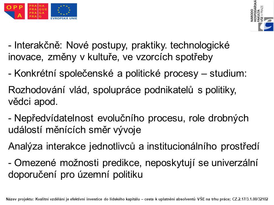 - Interakčně: Nové postupy, praktiky. technologické inovace, změny v kultuře, ve vzorcích spotřeby - Konkrétní společenské a politické procesy – studi