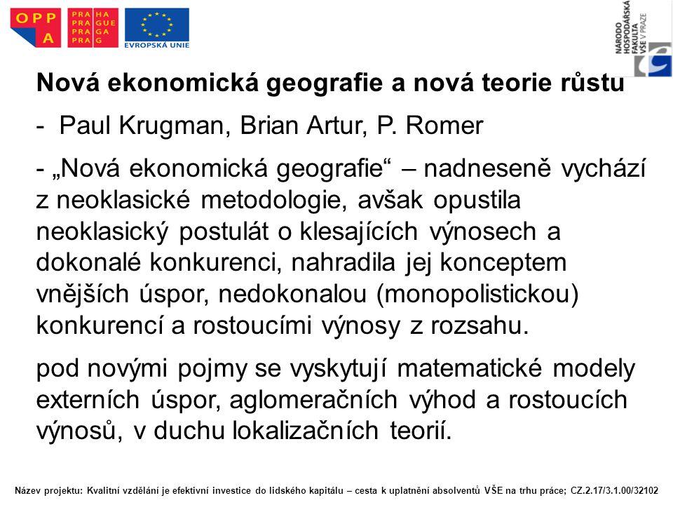 """Nová ekonomická geografie a nová teorie růstu - Paul Krugman, Brian Artur, P. Romer - """"Nová ekonomická geografie"""" – nadneseně vychází z neoklasické me"""