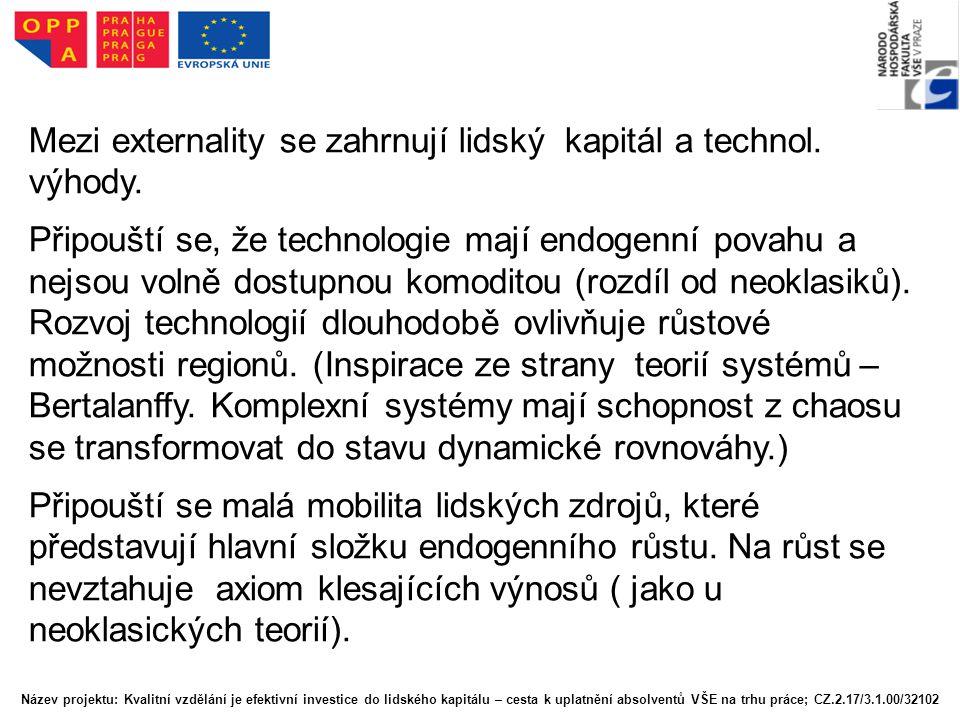 Mezi externality se zahrnují lidský kapitál a technol. výhody. Připouští se, že technologie mají endogenní povahu a nejsou volně dostupnou komoditou (