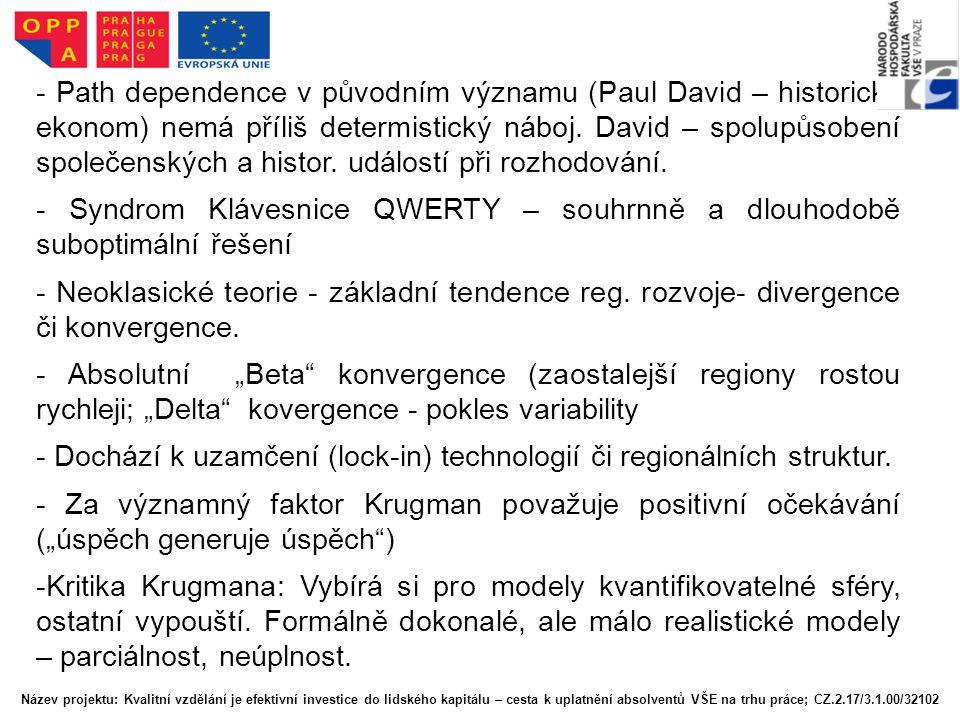 - Path dependence v původním významu (Paul David – historický ekonom) nemá příliš determistický náboj. David – spolupůsobení společenských a histor. u