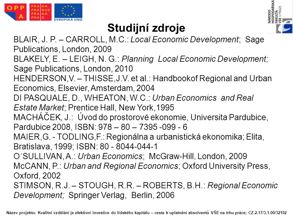 Studijní zdroje BLAIR, J. P. – CARROLL, M.C.: Local Economic Development; Sage Publications, London, 2009 BLAKELY, E. – LEIGH, N. G.: Planning Local E
