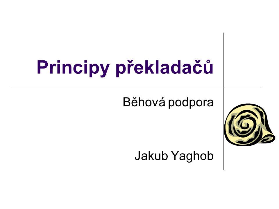 Principy překladačů Běhová podpora Jakub Yaghob