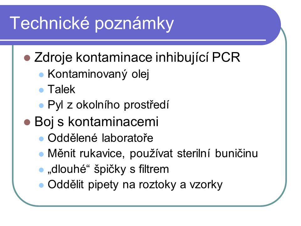 Technické poznámky Zdroje kontaminace inhibující PCR Kontaminovaný olej Talek Pyl z okolního prostředí Boj s kontaminacemi Oddělené laboratoře Měnit r