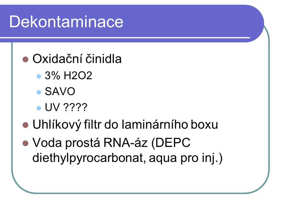 Dekontaminace Oxidační činidla 3% H2O2 SAVO UV ???? Uhlíkový filtr do laminárního boxu Voda prostá RNA-áz (DEPC diethylpyrocarbonat, aqua pro inj.)