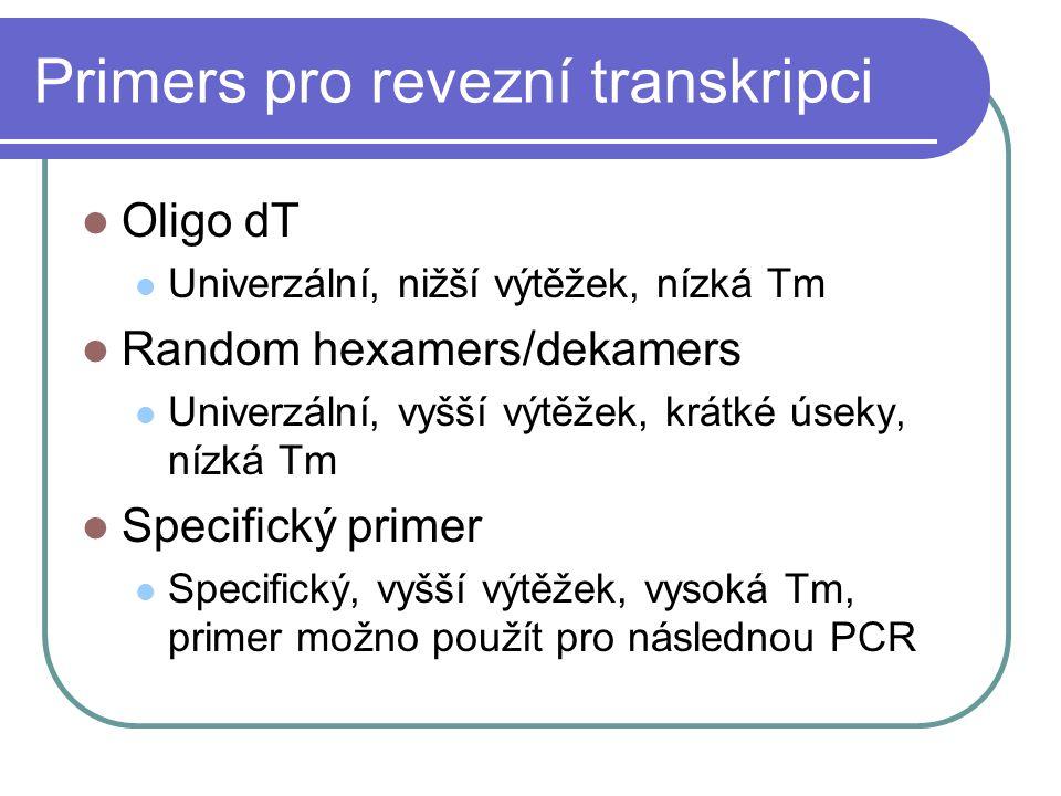 Primers pro revezní transkripci Oligo dT Univerzální, nižší výtěžek, nízká Tm Random hexamers/dekamers Univerzální, vyšší výtěžek, krátké úseky, nízká