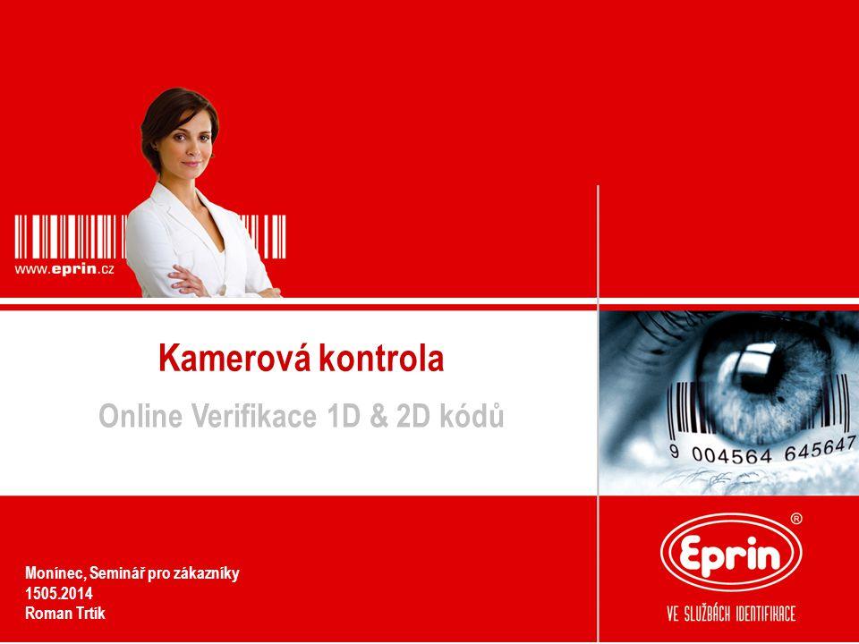 Kamerová kontrola Online Verifikace 1D & 2D kódů Monínec, Seminář pro zákazníky 1505.2014 Roman Trtík
